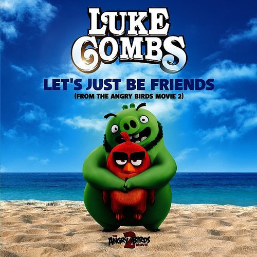 Luke Combs - Let's Just Be Friends (From The Angry Birds Movie 2) - Single