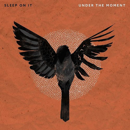 Sleep On It - Under The Moment - Single