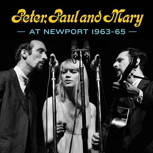 Peter, Paul & Mary - Peter, Paul And Mary: At Newport 1963-65