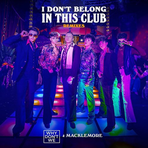 Why Don't We - I Don't Belong In This Club (Remixes)