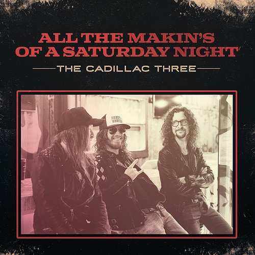 The Cadillac Three - All The Makin's Of A Saturday Night - Single