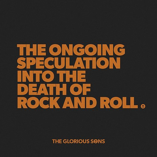 The Glorious Sons - The Ongoing Speculation Into The Death Of Rock And Roll - Single
