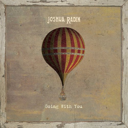 Joshua Radin - Going With You - Single
