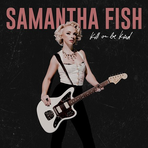 Samantha Fish - Kill Or Be Kind - Single