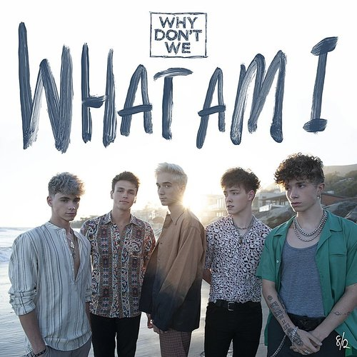 Why Don't We - What Am I