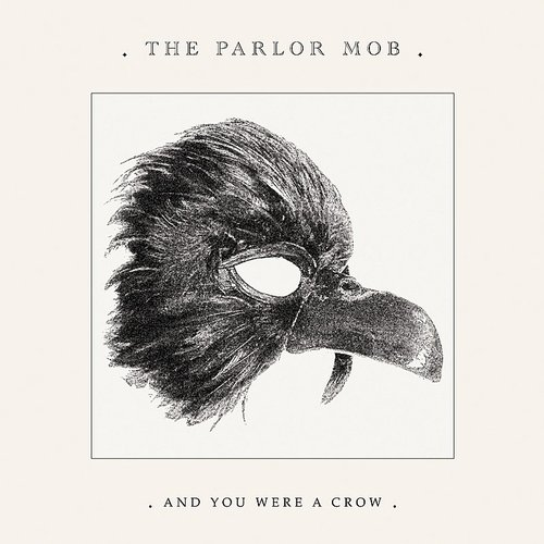 The Parlor Mob - And You Were A Crow [LP]