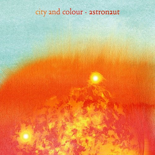 City And Colour - Astronaut - Single