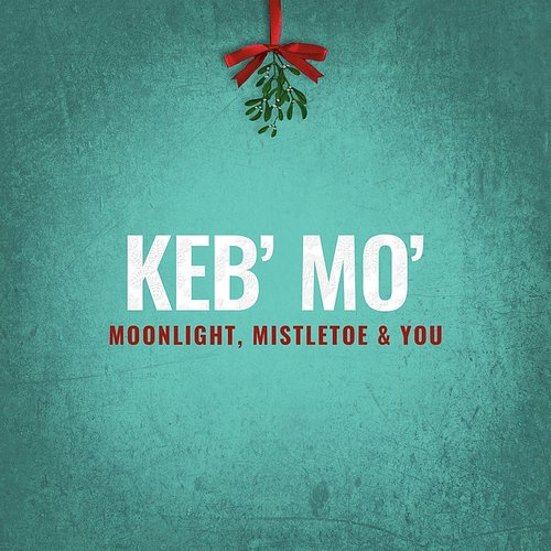 Keb' Mo' - Moonlight, Mistletoe & You