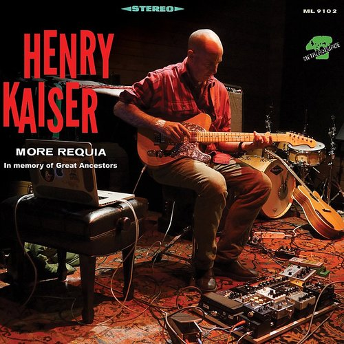 Henry Kaiser - More Requia