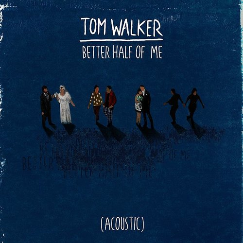 Tom Walker - Better Half Of Me (Acoustic)