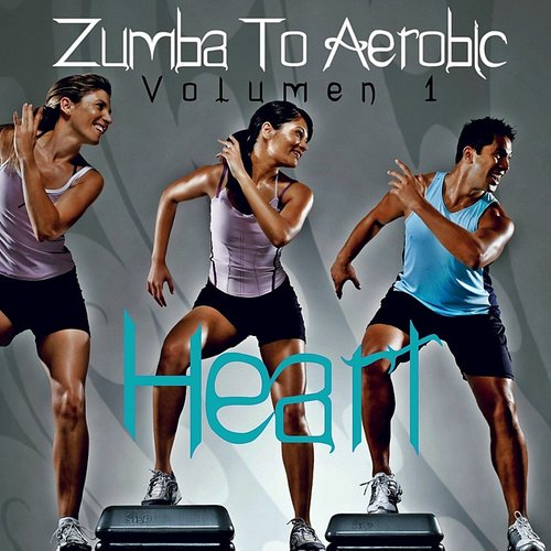 Heart - Zumba To Aerobic (Volumen 1)