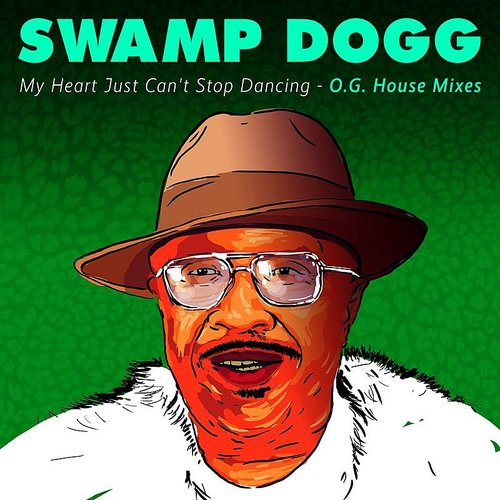 Swamp Dogg - My Heart Just Can't Stop Dancing - O.G. House Mixes