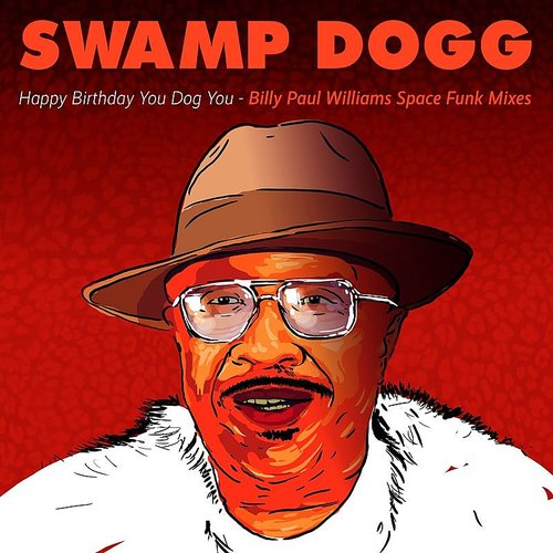Swamp Dogg - Happy Birthday You Dog You - Billy Paul Williams Space Funk Mixes