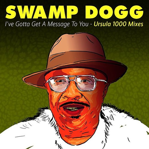 Swamp Dogg - I've Gotta Get A Message To You - Ursula 1000 Mixes