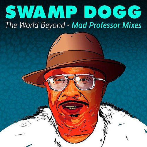Swamp Dogg - The World Beyond - Mad Professor Mixes