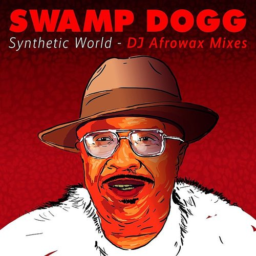 Swamp Dogg - Synthetic World - DJ Afrowax Mixes