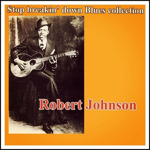 Robert Johnson - Stop Breakin' Down Blues Collection