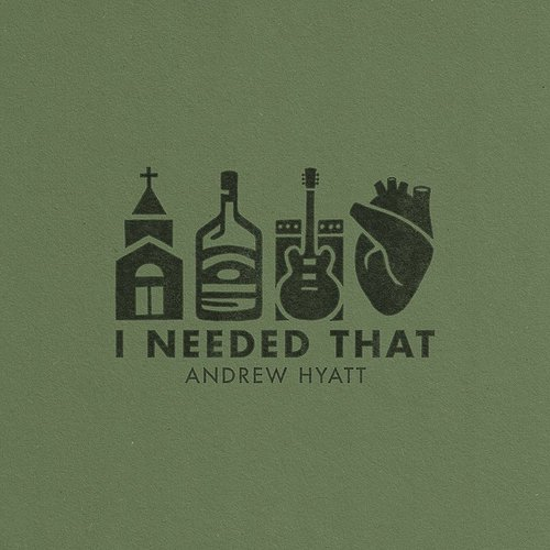 Andrew Hyatt - I Needed That