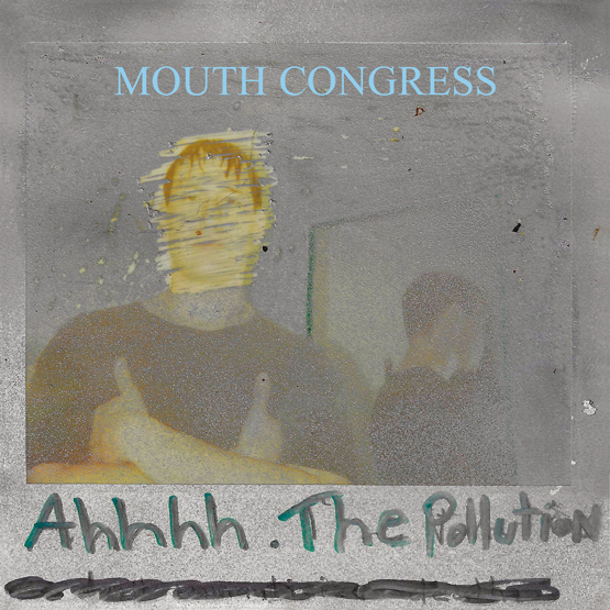 Mouth Congress - Ahhhh The Pollution [RSD Drops Aug 2020]