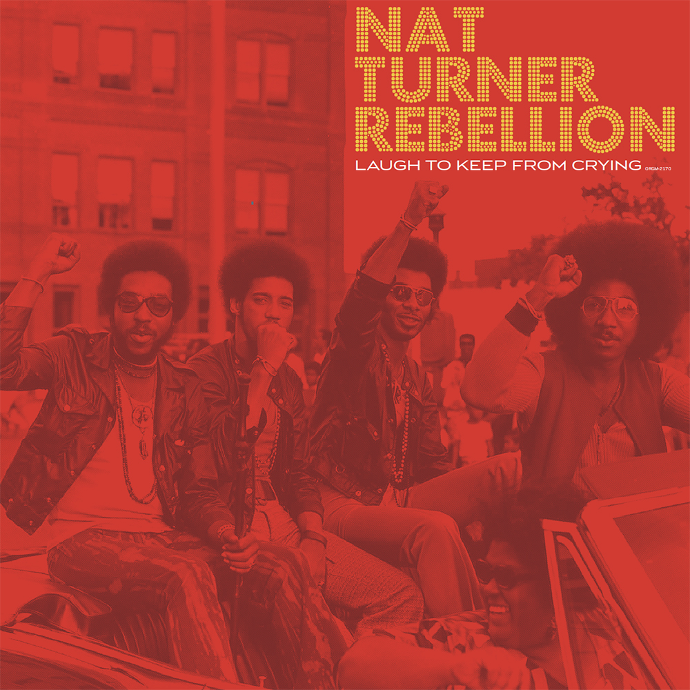Nat Turner Rebellion - Laugh To Keep From Crying [RSD Drops Aug 2020]