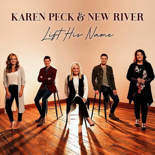 Karen Peck & New River - Lift His Name