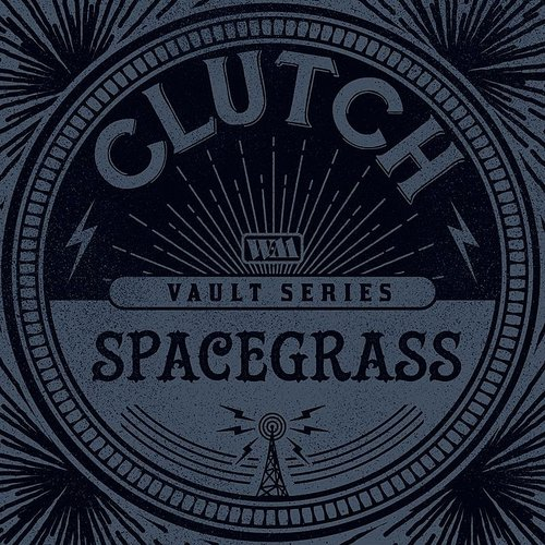 Clutch - Spacegrass (The Weathermaker Vault Series)