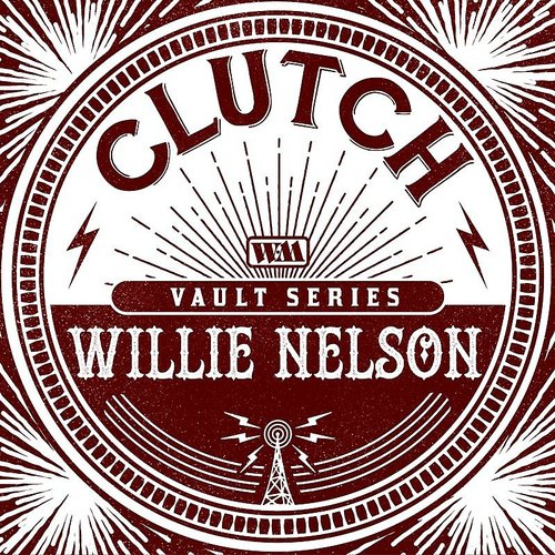 Clutch - Willie Nelson (The Weathermaker Vault Series)