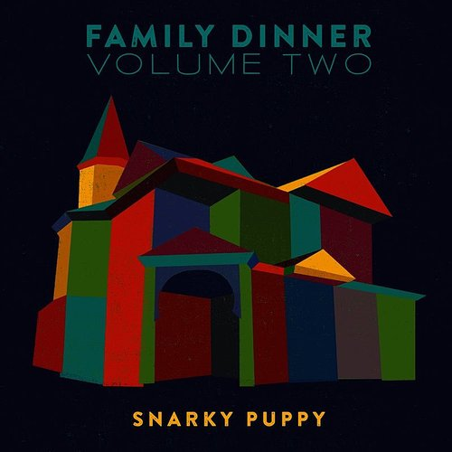 Snarky Puppy - Family Dinner, Vol. 2 (Deluxe)