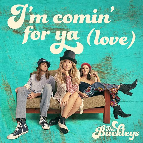 The Buckleys - I'm Comin' For Ya (Love) - Single