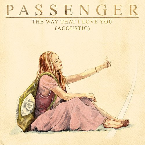 Passenger - The Way That I Love You (Acoustic) - Single