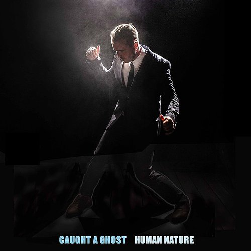 Caught A Ghost - Human Nature