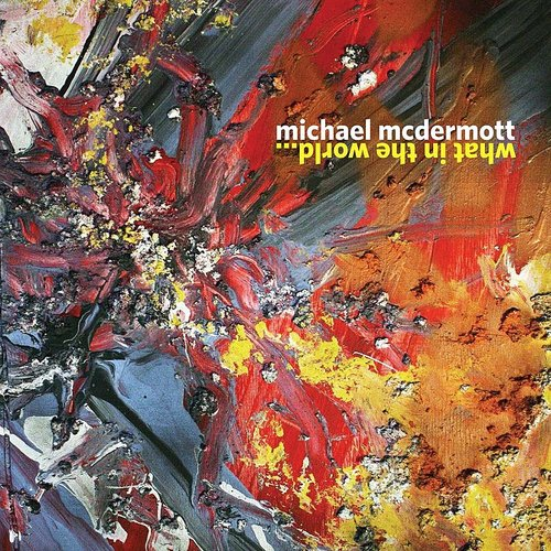 Michael Mcdermott - What In The World.. [Import]