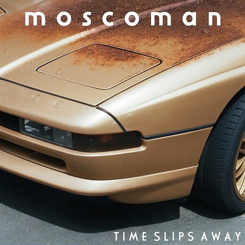 Moscoman - Time Slips Away (Uk)