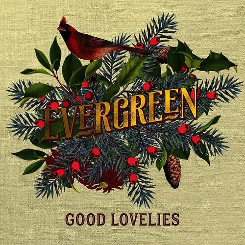 Good Lovelies - Evergreen (Can)