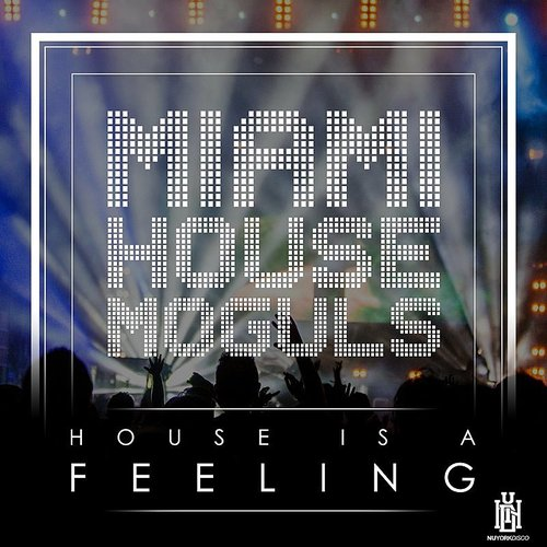 Miami House Moguls - House Is A Feeling