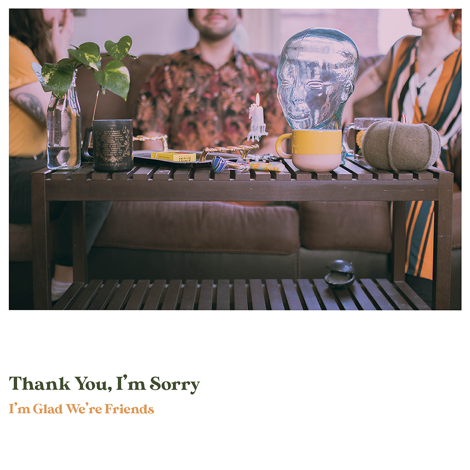 Thank You, I'm Sorry - I'm Glad We're Friends [Olive In Gold LP]