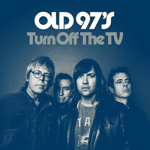 Old 97's - Turn Off The Tv - Single