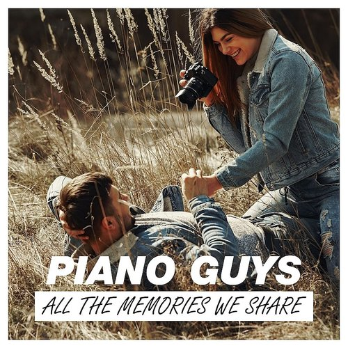 Piano Guys - All The Memories We Share
