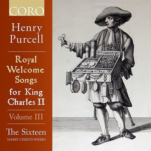 The Sixteen - Royal Welcome Songs For King Charles II Volume III