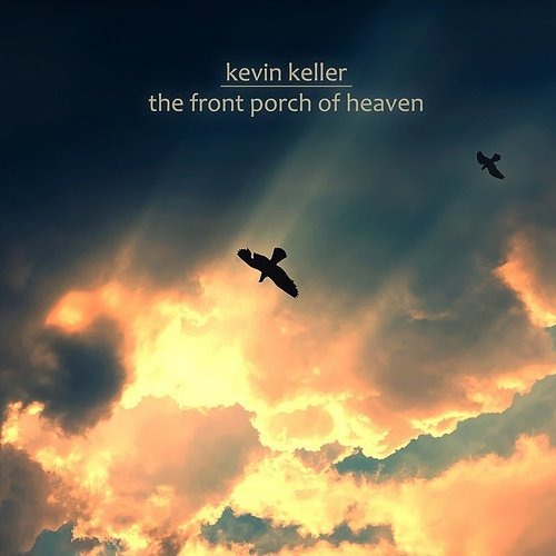 Kevin Keller - The Front Porch Of Heaven