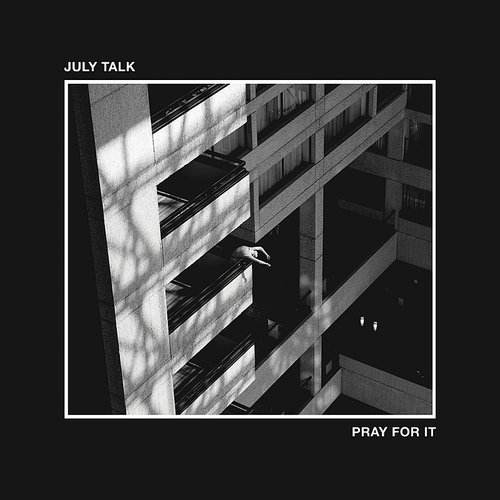 July Talk - Pray For It (Uk)