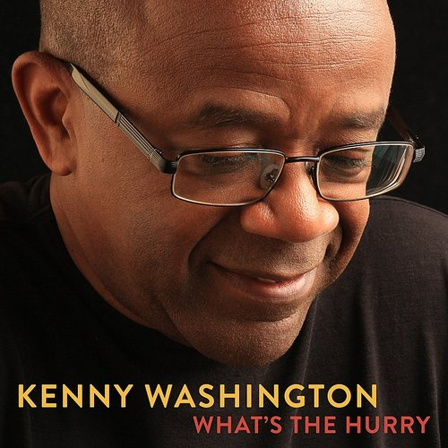 Kenny Washington - What's The Hurry