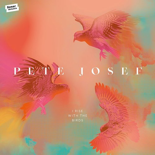 Pete Josef - I Rise With The Birds