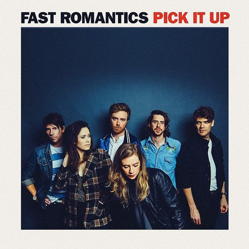 Fast Romantics - Pick It Up (Can)