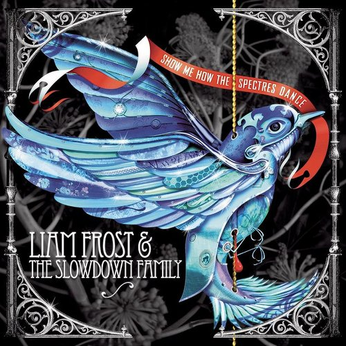 Liam Frost & The Slowdown Family - Show Me How The Spectres Dance (Blue) (Colv) (Ogv)