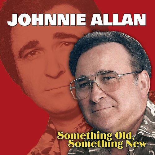 Johnnie Allan - Something Old, Something New