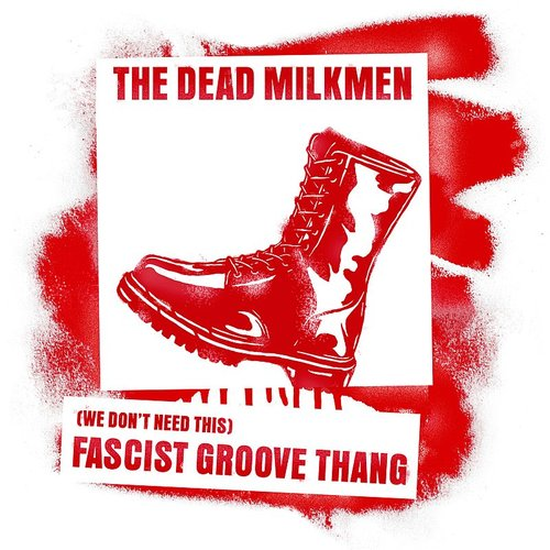 Dead Milkmen - (We Don't Need This) Fascist Groove Thang [Limited Edition]