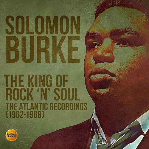 Solomon Burke - The King Of Rock 'n' Soul: The Atlantic Recordings (1962-1968)