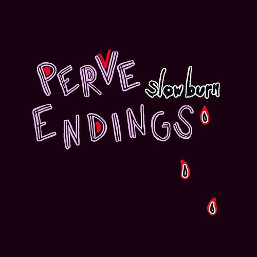 Perve Endings - Slow Burn (Aus)