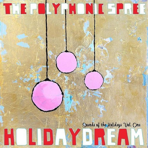 Polyphonic Spree - Holidaydream: Sounds Of The Holidays, Vol. One
